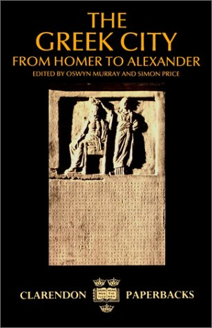 The Greek City: From Homer to Alexander (Clarendon Paperbacks)