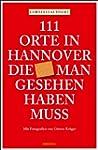 111 Orte in Hannover die man gesehen...