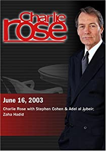 Charlie Rose with Stephen Cohen & Adel al Jubeir; Zaha Hadid (June 16, 2003)