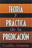 Teoria Y Practica De La Predicacion: Comentario Biblico Hispanoamericano (Spanish Edition) (0899223818) by Arrastía, Cecilio