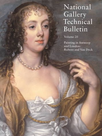 National Gallery Technical Bulletin: Volume 20, 1999; Painting in Antwerp and London: Rubens and Van Dyck (National Gallery London Publications)