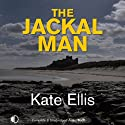 The Jackal Man (       UNABRIDGED) by Kate Ellis Narrated by Andrew Wincott