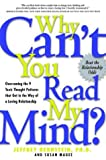 Why Can't You Read My Mind? Overcoming the 9 Toxic Thought Patterns that Get in the Way of a Loving Relationship