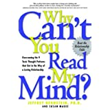 Why Can't You Read My Mind?: Overcoming the 9 Toxic Thought Patterns that Get in the Way of a Loving Relationshipby Jeffrey Bernstein
