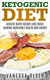 Ketogenic Diet – Achieve Rapid Weight Loss while Gaining Incredible Health and Energy (Ketogenic Diet Recipes, Ketogenic Diet for Weight Loss, Bonus: FREE Paleo Diet Book Inside!)