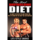 Bodybuilding: The Best Bodybuilding Diet - The Most Effective Tips And Tricks You Need To Know For The Body You Ever Wanted!: (bodybuilding, bodybuilding diet, bodybuilding nutrition) ~ LIFE-STYLE