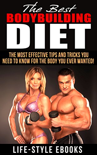 BODYBUILDING: The Best BODYBUILDING DIET - The Most Effective Tips And Tricks You Need To Know For The Body You Ever Wanted: (bodybuilding, bodybuilding ... bodyweight train, bodybuilding nutrition) by LIFE-STYLE
