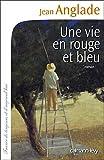 echange, troc Jean Anglade - Une vie en rouge et bleu