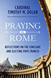 Praying in Rome: Reflections on the Conclave and Electing Pope Francis