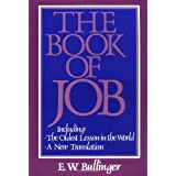 The Book of Job: The Oldest Lesson in the World: A New Translation ~ E. W. Bullinger