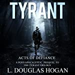 Acts of Defiance: Stories of Perseverance: Tyrant | L. Douglas Hogan