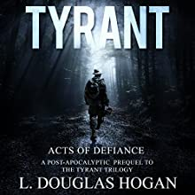 Acts of Defiance: Stories of Perseverance: Tyrant Audiobook by L. Douglas Hogan Narrated by Ben Tyler