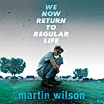 We Now Return to Regular Life | Martin Wilson