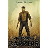 Beyond the Barriers: A Zombie Novel ~ Timothy W. Long