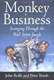 img - for Monkey Business: Swinging Through the Wall Street Jungle by Rolfe, John, Troob, Peter 1st edition (2000) Hardcover book / textbook / text book