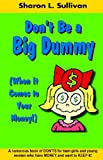 Dont Be A Big Dummy When It Comes to Your Money!