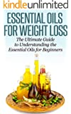 Essential Oils for Beginners: The Ultimate Guide to Understanding the Essential Oils for Weight Loss (Essential Oils, Essential Oils for Weight Loss, Essential Oils for Beginners) (English Edition)