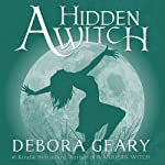 A Hidden Witch: A Modern Witch Series, Book 2 (       UNABRIDGED) by Debora Geary Narrated by Martha Harmon Pardee