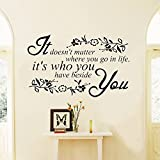 It Doesn't Matter Where You Go It's Who You Have Beside You Quote Lounge Living Room Kitchen Dining Room Hallway Bedroom Wall Sticker Wall Decal Wall Art Vinyl Wall Mural - Regular Size (Large size is also available)