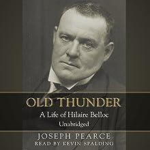 Old Thunder: A Life of Hilaire Belloc | Livre audio Auteur(s) : Joseph Pearce Narrateur(s) : Kevin Spalding