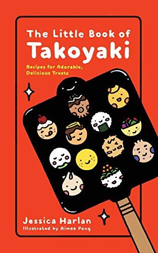 The Little Book of Takoyaki [Harlan, Jessica] (Tapa Blanda)