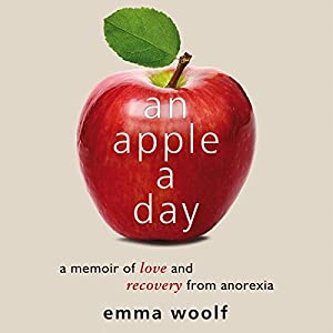 An Apple a Day: A Memoir of Love and Recovery from Anorexia | [Emma Woolf]