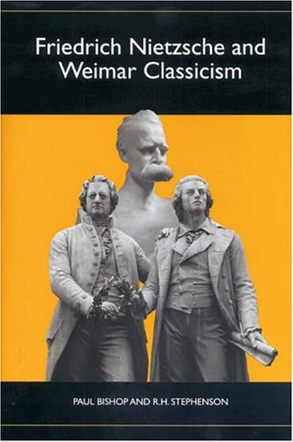 Friedrich Nietzsche and Weimar Classicism (Studies in German Literature Linguistics and Culture)