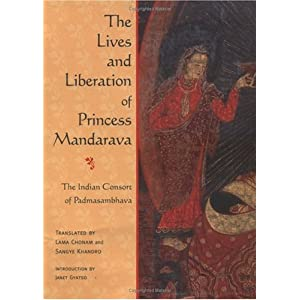 The Lives and Liberation of Princess Mandarava * The Indian Consort of Padmasambhava
