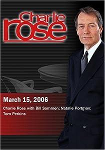 Charlie Rose with Bill Sammon; Natalie Portman; Tom Perkins (March 15, 2006)