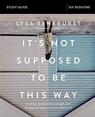 It's Not Supposed to Be This Way Study:  Lysa TerKeurst