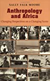 Anthropology and Africa: Changing Perspectives on a Changing Scene (0813915058) by Sally Falk Moore