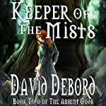 Keeper of the Mists: Book Two of The Absent Gods (       UNABRIDGED) by David Debord Narrated by Jonathan Waters