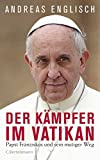 Der K�mpfer im Vatikan: Papst Franziskus und sein mutiger Weg