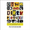 Down and Dirty Pictures: Miramax, Sundance and the Rise of Independent Film (       UNABRIDGED) by Peter Biskind Narrated by Phil Gigante