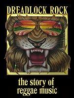 Dreadlock Rock : the Story of Reggae Music