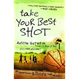 Take Your Best Shot: Do Something Bigger Than Yourselfby Austin Gutwein