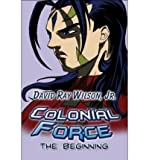 [ COLONIAL FORCE: THE BEGINNING ] By Wilson, David Ray, Jr. ( Author) 2008 [ Paperback ]