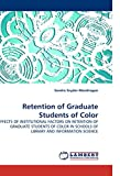 img - for Retention of Graduate Students of Color: EFFECTS OF INSTITUTIONAL FACTORS ON RETENTION OF GRADUATE STUDENTS OF COLOR IN SCHOOLS OF LIBRARY AND INFORMATION SCIENCE book / textbook / text book