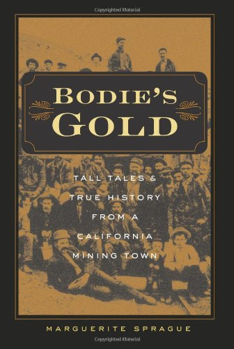 Bodie's Gold: Tall Tales and True History from a California Mining Town