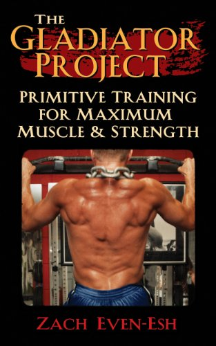 The Gladiator Project: Primitive Training for Maximum Strength & Muscle