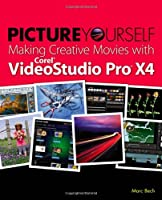Picture Yourself Making Creative Movies with Corel VideoStudio Pro X4 ebook download
