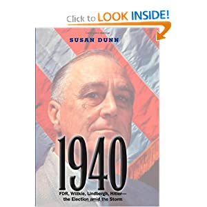1940: FDR, Willkie, Lindbergh, Hitler-the Election amid the Storm by