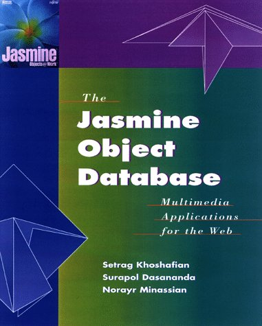 Jasmine Object Database: Multimedia Applications for the Web(Book/CD-Rom)