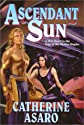 Ascendant Sun (Asaro, Catherine. Saga of the Skolian Empire.)
