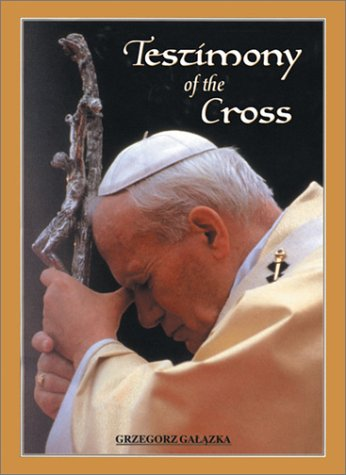 Testimony of the Cross: Meditations and Prayers of His Holiness Pope John Paul II for the Stations of the Cross at the Colosseium Good Friday 2000, POPE JOHN PAUL II