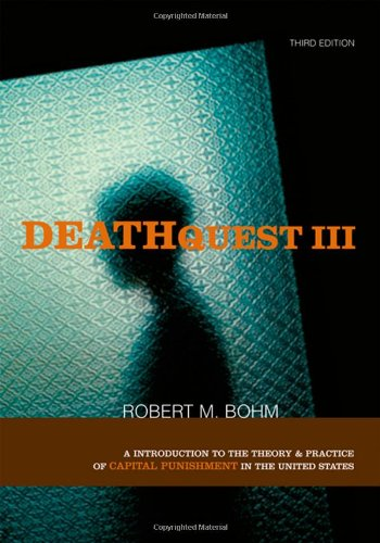 Deathquest 3: An Introduction To The Theory And Practice Of Capital Punishment In The United States