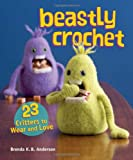 Brenda K Anderson Beastly Crochet: 23 Critters to Wear and Love