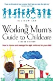 The Working Mum's Guide to Childcare: How to Choose and Manage the Right Childcare for Your Child
