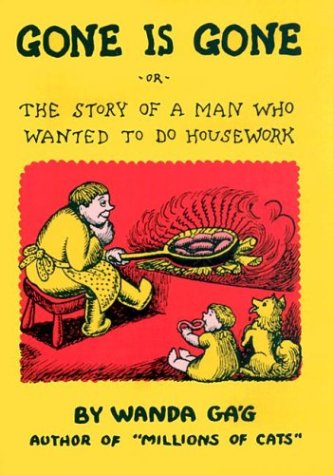 Gone Is Gone: or the Story of a Man Who Wanted to Do Housework, WANDA GAG