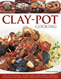 img - for Clay-Pot Cooking: Over 50 Sensational Recipes From Slow-Cooked Casseroles To Tagines And Stews, Shown Step By Step In 300 Photographs book / textbook / text book
